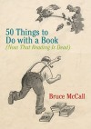 50 Things to Do with a Book: (Now That Reading Is Dead) - Bruce McCall