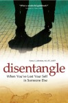 Disentangle: When You've Lost Your Self in Someone Else - Nancy Johnston