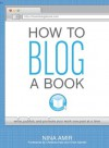 How to Blog a Book: Write, Publish, and Promote Your Work One Post at a Time - Nina Amir