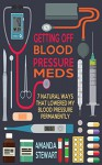 Getting Off Blood Pressure Meds: 7 Natural Ways that Lowered My Blood Pressure Permanently - Amanda Stewart