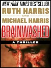 BRAINWASHED: A Thriller (Killer Thrillers Book 1) - Michael Harris, Ruth Harris