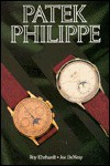 Patek Philippe: Wrist Watches, Pocket Watches, Clocks: Identification And Price Guide: Retail & Vintage Prices: Book 1 - Roy Ehrhardt, Joe Demesy