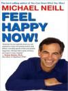 Feel Happy Now! - Michael Neill