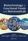 Biotechnology in Functional Foods and Nutraceuticals - Debasis Bagchi, Francis C. Lau, Dilip K. Ghosh