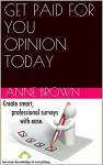 GET PAID FOR YOU OPINION TODAY - Anne Brown