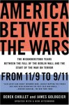 America Between the Wars: From 11/9 to 9/11; The Misunderstood Years Between the Fall of the Berlin Wall and the Start of the - Derek Chollet, James Goldgeier