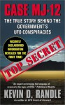 Case MJ-12: The True Story Behind the Government's UFO Conspiracies - Kevin D. Randle