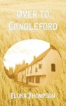 Over to Candleford (Lark Rise to Candleford Book 2) - Flora Thompson