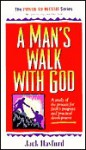 A Man's Walk With God: Study Of The Process For Faith's Progress And Practical Development ( Power To Become Book Pak Series, Book Three) - Jack W. Hayford