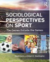 Sociological Perspectives on Sport: The Games Outside the Games (Contemporary Sociological Perspectives) - David Karen, Robert E. Washington