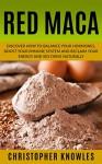 Red Maca: Discover how to balance your hormones, boost your immune system and reclaim your energy and sex drive naturally. (Natural Wellness Book 4) - Christopher Knowles, Earthly Mist