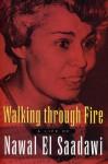 Walking Through Fire: A Life of Nawal El Saadawi - Nawal El Saadawi, Sherif Hetata
