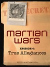 True Allegiances (Martian Wars, Episode, #4) - Peter Worthington