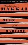 Music for Wartime: Stories - Rebecca Makkai