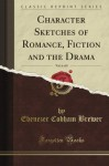 Character Sketches of Romance, Fiction and the Drama, Vol. 6 (Classic Reprint) - Ebenezer Cobham Brewer