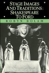 Stage Images and Traditions: Shakespeare to Ford - Robyn Bolam
