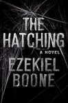 The Hatching: The Hatching Series Book One - Ezekiel Boone