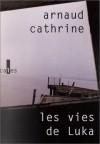 vies de Luka: roman - Arnaud Cathrine