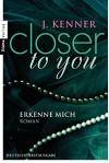 Closer to you (3): Erkenne mich: Roman (German Edition) - J. Kenner, Janine Malz