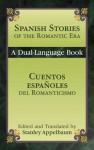 Spanish Stories of the Romantic Era /Cuentos españoles del Romanticismo: A Dual-Language Book - Stanley Appelbaum