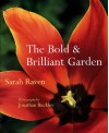 The Bold and Brilliant Garden - Sarah Raven, Jonathan Buckley