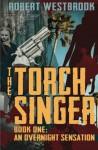 The Torch Singer (An Overnight Sensation #1) - Robert Westbrook