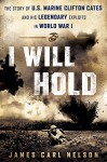I Will Hold: The Story of USMC Legend Clifton B. Cates From Belleau Wood to Victory in the Great War - James Carl Nelson