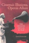 Cinema's Illusions, Opera's Allure: The Operatic Impulse in Film - David Schroeder