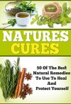 Natures Cures - Learn About The BEST Natural Remedies To Heal And Protect Your Self (natures cures, natural remedies Book 3) - Edward Tracy
