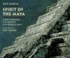 Spirit Of The Maya: A Boy Explores His People's Mysterious Past - Guy Garcia