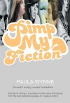 Pimp My Fiction: Powerful writing creates bestsellers: Secrets of writing a successful novel using techniques from the best reference guides on creative writing. - Paula Wynne, Rayne Hall