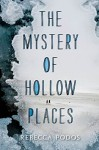 The Mystery of Hollow Places - Rebecca Podos