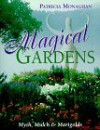 Magical Gardens: Myths, Mulch and Marigolds - Patricia Monaghan