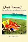 Quit Young!: New Age Retirement for the Boomer Generation - Richard Stewart