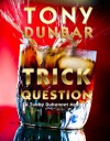 Trick Question: A Hard-Boiled New Orleans Legal Thriller (Tubby Dubonnet #3) (The Tubby Dubonnet Series) - Tony Dunbar