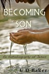 Becoming the Son; an Autobiography of Jesus - C.D. Baker