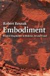 Embodiment: Creative Imagination in Medicine, Art and Travel - Robert Bosnak
