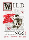 Wild Things! Acts of Mischief in Children's Literature - Elizabeth Bird, Julie Danielson, Peter Sieruta