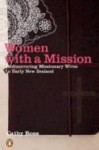 Women with a Mission: Rediscovering Missionary Wives in Early New Zealand - Cathy Ross