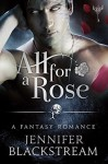 All for a Rose: A Romantic Retelling of Beauty and the Beast (The Hidden Kingdom series) - Jennifer Blackstream