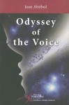 Odyssey of the Voice - Jean A. Abitbol, Patricia Crossley