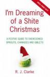 I'm Dreaming of a Shite Christmas - R.J. Clarke