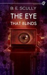 The Eye That Blinds - B. E. Scully