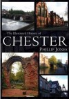 The Illustrated History Of Chester - Philip Jones