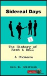 Sidereal Days The History of Rock and Roll A Romance Book 1 - Earl B. McElfresh