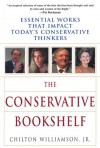 The Conservative Bookshelf: Essential Works That Impact Today's Conservative Thinkers - Chilton Williamson