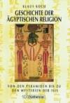 Geschichte Der Ägyptischen Religion: Von Den Pyramiden Bis Zu Den Mysterien Der Isis - Klaus Koch