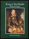 King of Two Worlds: Philip II of Spain - Edward Grierson
