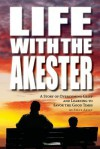 Life with the Akester: A Story of Overcoming Grief and Learning to Savor the Good Times - Steve Akley, Mark Hansen