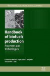 Handbook of biofuels production: Processes and technologies - Rafael Luque, Juan Manuel Campelo, James Clark